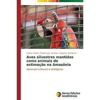 Aves silvestres mantidas como animais de estimao na Amaznia by Costa Viviany