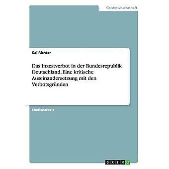 Das Inzestverbot in der Bundesrepublik Deutschland. Eine kritische Auseinandersetzung mit den Verbotsgrnden by Richter & Kai