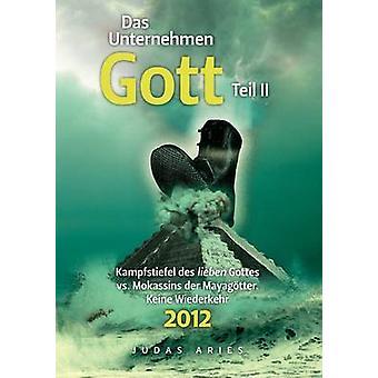 Das Unternehmen Gott. Teil II by Aries & Judas