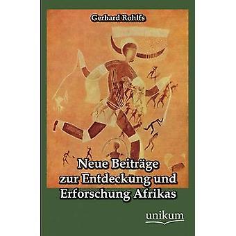 Neue Beitrage Zur Entdeckung Und Erforschung Afrikas by Rohlfs & Gerhard
