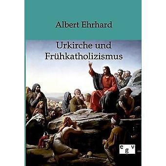 Urkiche und Frhkatholizismus por Ehrhard & Albert