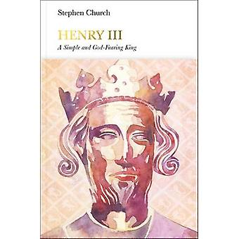 Henry III - 'A Simple and God-Fearing King' by Stephen Church - 978014