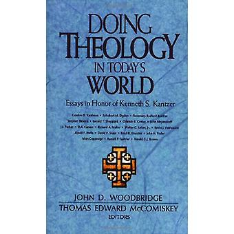 Doing Theology in Today's World - Essays in Honor of Kenneth S. Kantze