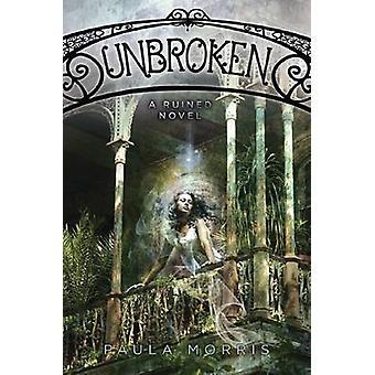 Unbroken - A Ruined Novel by Paula Morris - 9780545416412 Book