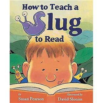 How to Teach a Slug to Read by Susan Pearson - David Slonim - 9780761