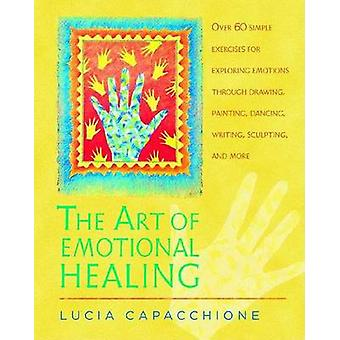 The Art of Emotional Healing by Lucia Capacchione - 9781590303061 Book