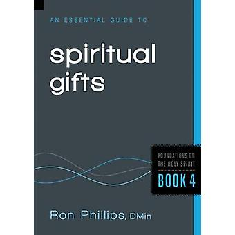 An Essential Guide to Spiritual Gifts by Ron Phillips - 9781616384937