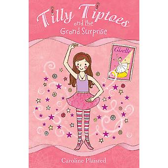Tilly Tiptoes and the Grand Surprise by C. A. Plaisted - 978184647123