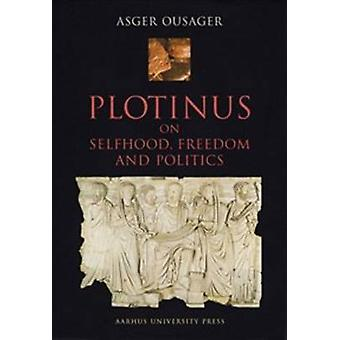 Plotinus - On Selfhood - Freedom and Politics by Asger Ousager - 97887