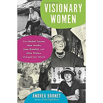 Visionary Women - How Rachel Carson - Jane Jacobs - Jane Goodall - and
