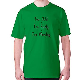 Mens funny t-shirt slogan tee novelty humour hilarious -  Too cold too early too monday