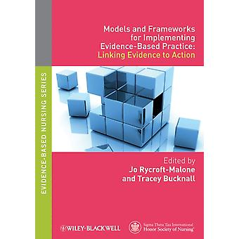 Models and Frameworks for Implementing Evidence-Based Practice: Linking Evidence to Action (Evidence Based Nursing) (Paperback) by Rycroft-Malone Jo Bucknall Tracey