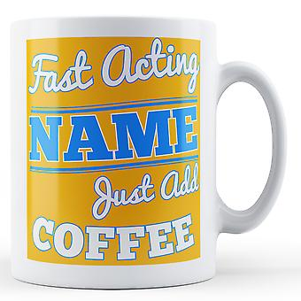 Fast Acting 'Name' Just add coffee Personalised Printed Mug FAM_0007