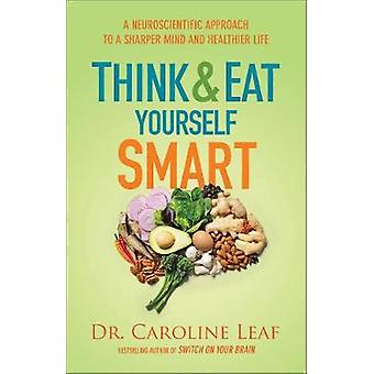 Think and Eat Yourself Smart - A Neuroscientific Approach to a Sharper