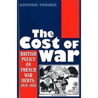 Coût de la guerre - la politique britannique sur les dettes de guerre Français - 1918-1932 par Arthur