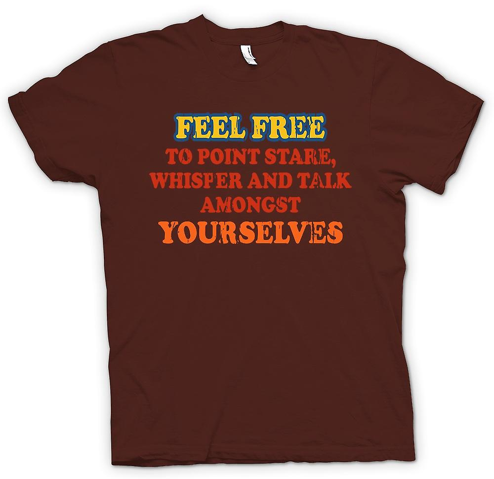 Mens T-shirt - Feel Free To Point, Stare, Whisper and Talk Amongst Yourselves