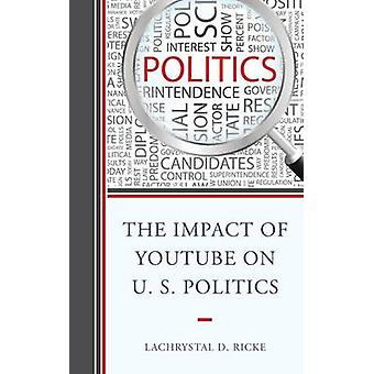 The Impact of Youtube on U.S. Politics by LaChrystal D. Ricke - 97814
