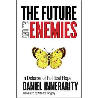 The Future and its Enemies - In Defense of Political Hope by Daniel In