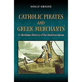 Catholic Pirates and Greek Merchants - A Maritime History of the Early