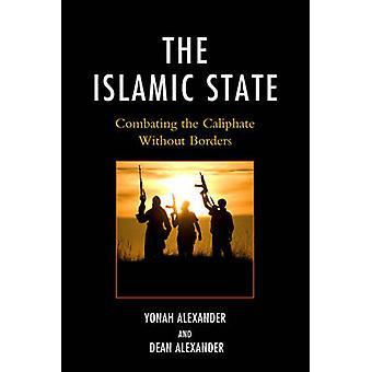 Islamiska staten - bekämpning av kalifatet utan gränser av Yonah A