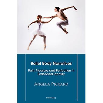 Ballet Body Narratives - Pain - Pleasure and Perfection in Embodied Id