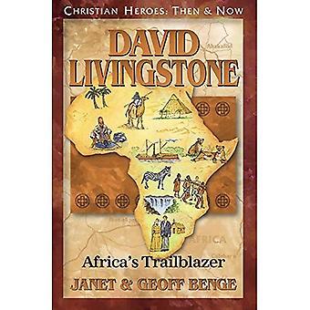 David Livingstone: Africa's Trailblazer: Christian Heroes: Then & Now