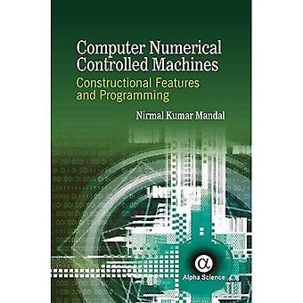 Computer Numerical Controlled Machines: Constructional Features and Programming