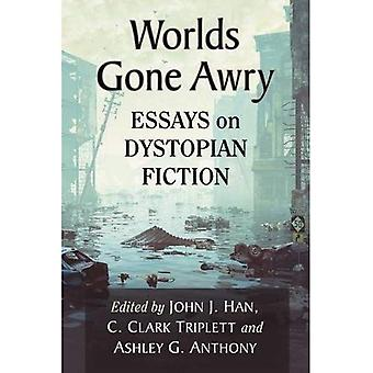 Worlds Gone Wrong: Essays on Dystopian Fiction
