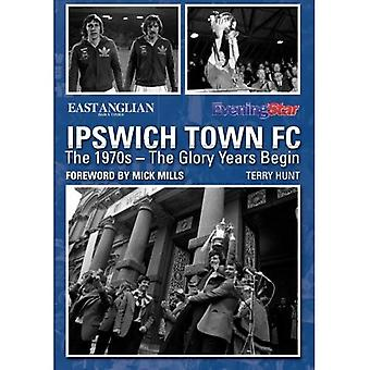 Ipswich Town FC: The 1970s� - The Glory Years Begin