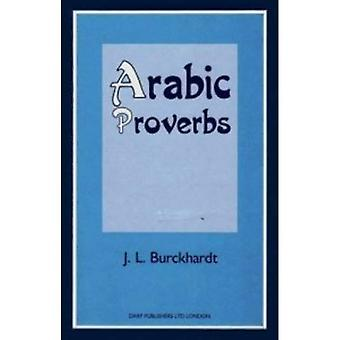 Arabic Proverbs: Or the Manners and Customs of the� Modern Egyptians, Illustrated from Their Proverbial Sayings Current at Cairo, Translated and Explained