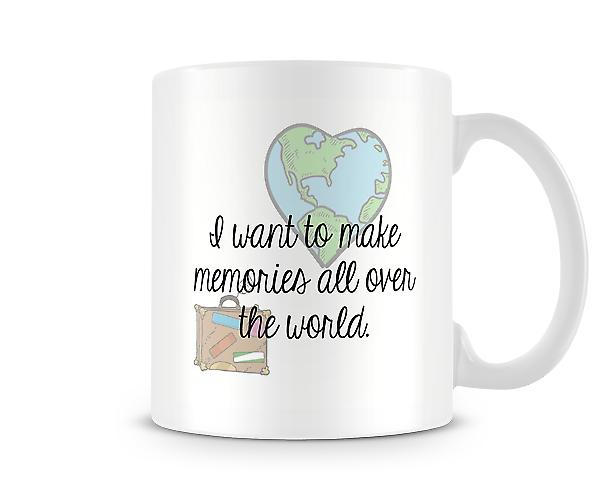 Want To Make Memories All Over The World Mug