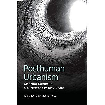 Posthuman Urbanism: Mapping Bodies in Contemporary City� Space