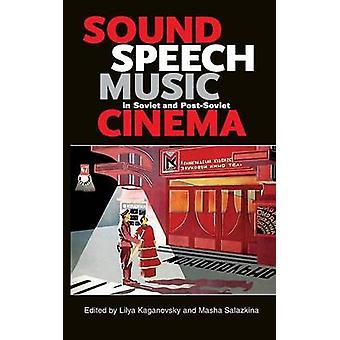 Sound Speech Music in Soviet and PostSoviet Cinema by Kaganovsky & Lilya