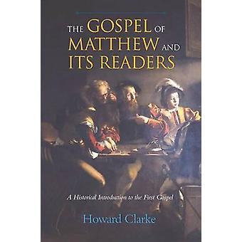 The Gospel of Matthew and Its Readers A Historical Introduction to the First Gospel by Clarke & Howard