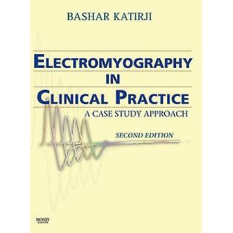 Electromyography in Clinical Practice A Case Study Approach by Katirji & Bashar