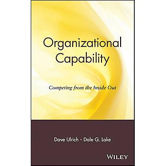 Organizational Capability Competing from the Inside Out by Ulrich & Dave