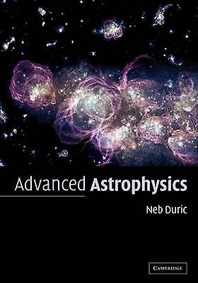 Advanced Astrophysics by Duric & Neb