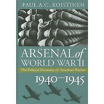 Arsenal of World War II The Political Economy of American Warfare 19401945 by Koistinen & Paul A. C.