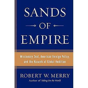 Zandvlakten van rijk Missionary ijver Amerikaans buitenlandbeleid en de gevaren van mondiale ambitie door vrolijk & Robert W.