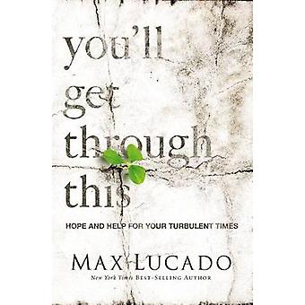 Youll Get Through This Hope and Help for Your Turbulent Times by Lucado & Max