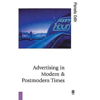 Advertising in Modern and Postmodern Times by Odih & Pamela