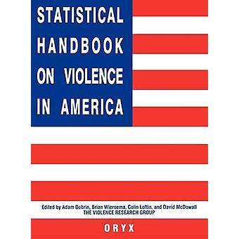 Statistical Handbook on Violence in America by Dobrin & Adam