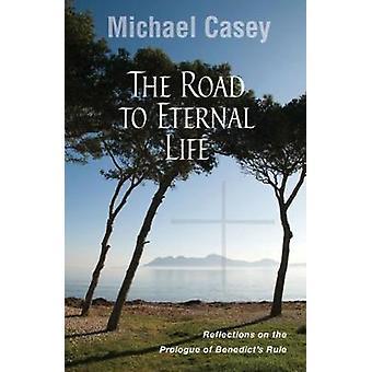 Vägen till evigt liv reflektioner på prologen av Benedicts regel av Casey & Michael