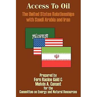 Access to Oil  The United States Relationships with Saudi Arabia and Iran by Gold & Fern Racine