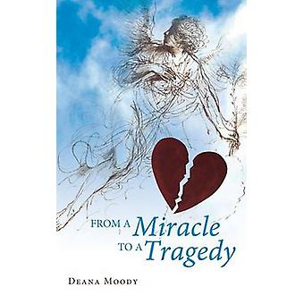 From a Miracle to a Tragedy by Moody & Deana