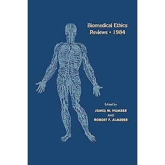 Biomedical Ethics Reviews  1984 by Humber & James M.