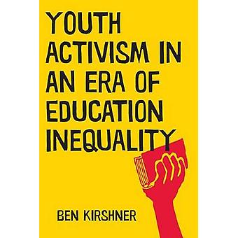 Youth Activism in an Era of Education Inequality by Kirshner & Ben
