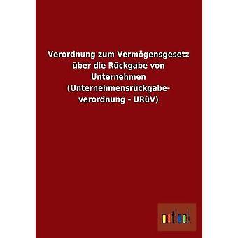 Verordnung zum Vermgensgesetz ber die Rckgabe von Unternehmen Unternehmensrckgabeverordnung URV por ohne Autor