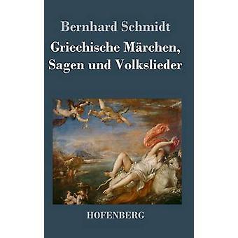 Griechische Mrchen Sagen Und Volkslieder von Bernhard Schmidt
