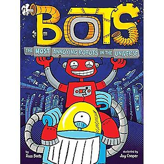 The Most Annoying Robots in the Universe (Bots)